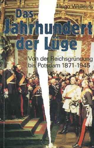 9783887411381: Das Jahrhundert der Lüge. Von der Reichsgründung bis Potsdam 1871-1945.