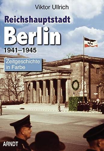 9783887412760: Reichshauptstadt Berlin. Band 1-3: 1926-1946: Ullrich, Viktor, Bd.3 : 1941-1945