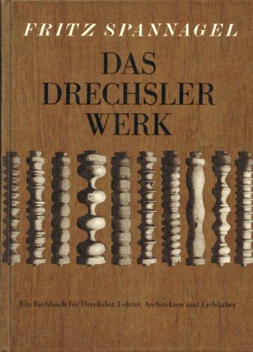 Das Drechsler Werk. Ein Fachbuch für Drechsler, Lehrer, Architekten und Liebhaber.: Spannagel,...