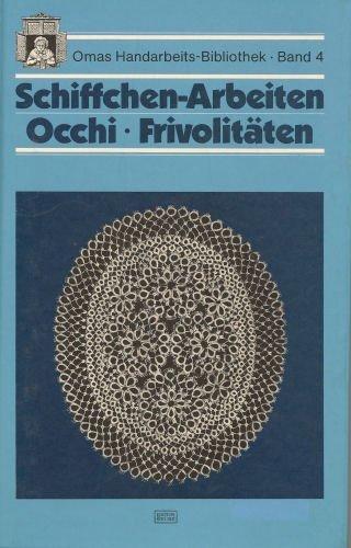 Schiffchen-Arbeiten Occhi, Frivolitaeten. Omas Handarbeits-Bibliothek; Bd. 4