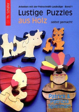 Lustige Puzzles aus Holz - selbst gemacht: Spielman, Patrick, Spielman,