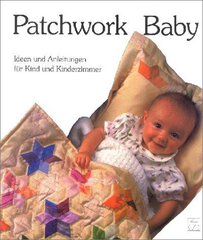 9783887463786: Patchwork Baby: Ideen und Anleitungen f�r Kind und Kinderzimmer. Original Patchwork- und Quilt-Designs