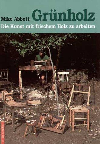 9783887464233: Grunholz: Die Kunst, mit frischem Holz zu arbeiten. Anleitungen und Beispiele