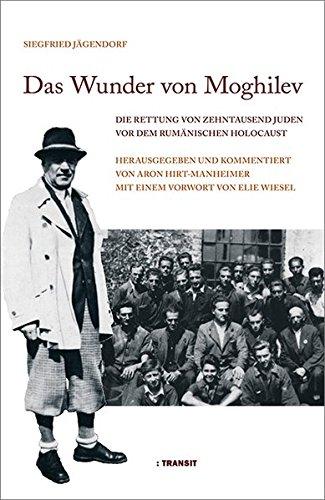 9783887472412: Das Wunder von Moghilev: Die Rettung von zehntausend Juden vor dem rumänischen Holocaust