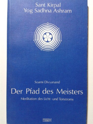 Der Pfad des Meisters : Meditation d. Licht- u. Tonstroms: Sant Kirpal Yog Sadhna Ashram