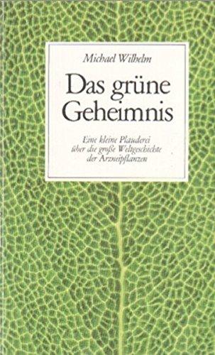9783887562021: Das grüne Geheimnis. Eine kleine Plauderei über die grosse Weltgeschichte der Arzneipflanzen