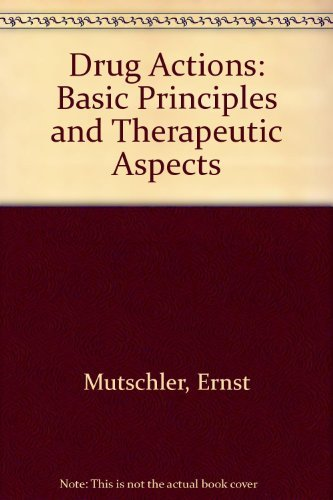 Drug Actions: Basic Principles and Therapeutic Aspects: Mutschler, Ernst, Derendorf,