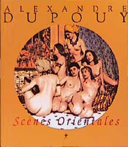 Scenes Oriental: Alex Dupouy,E.