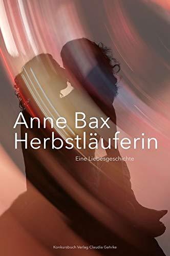 Die Herbstläuferin : Eine Liebesgeschichte - Anne Bax