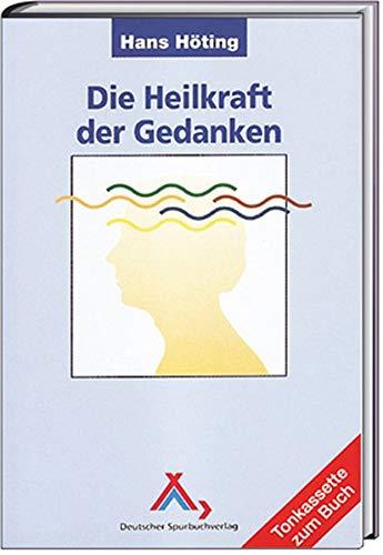 Die Heilkraft der Gedanken - Höting, Hans