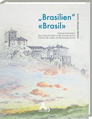 9783887783945: Brasilien Brasil: Ferdinand Schlatter: Der Lindauer Maler in Rio Grande do Sul
