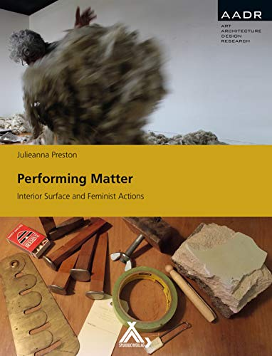Performing Matter: Interior Surface and Feminist Actions: Preston, Julieanna