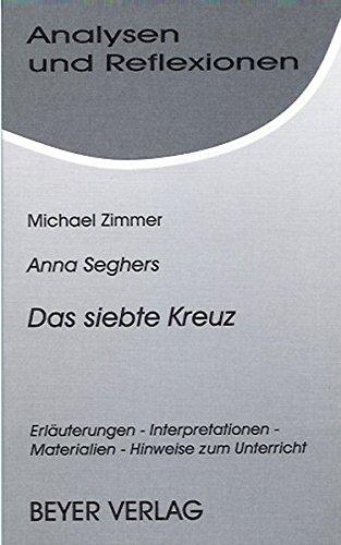 Anna Seghers, Das siebte Kreuz: Erlauterungen, interpretationen, materialien, hinweise zum unterricht (Analysen und reflexionen) (German Edition) (3888051479) by Michael Zimmer