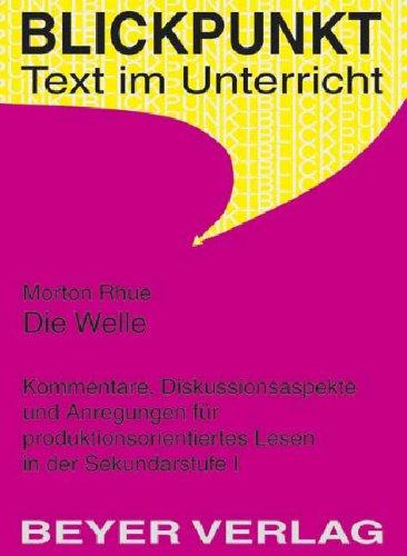 Die Welle (The Wave): Kommentare, Diskussionsaspekte und Anregungen für produktionsorientiertes Lesen in der Sekundarstufe 1 - Morton Rhue