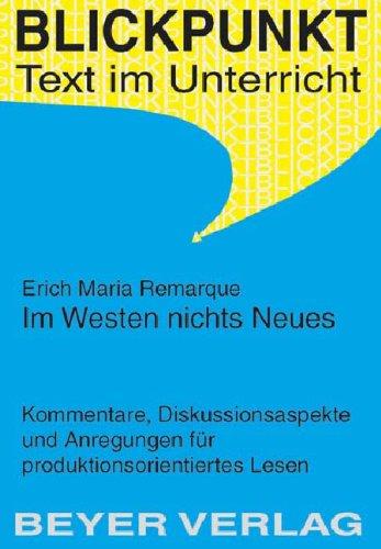 Im Westen nichts Neues: Kommentare, Diskussionsaspekte und: Remarque, Erich Maria