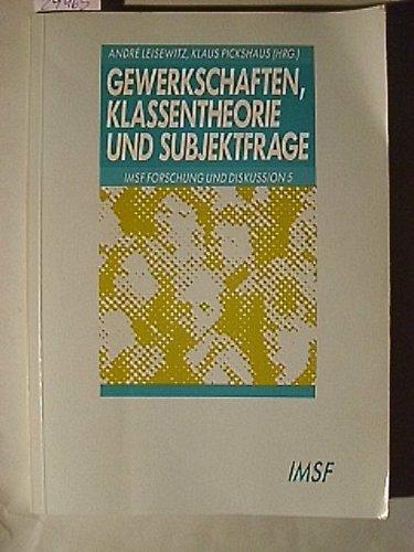 Gewerkschaften, Klassentheorie und Subjektfrage: Leisewitz André, Pickshaus