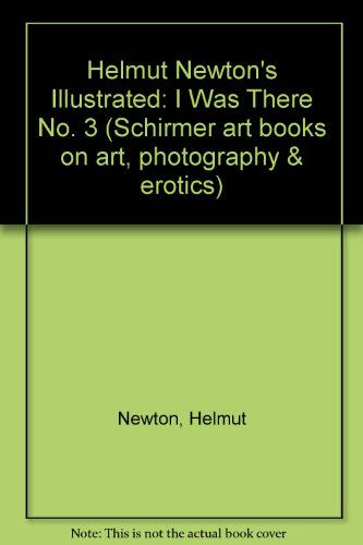 9783888144059: Helmut Newton's Illustrated: I Was There No. 3 (Schirmer art books on art, photography & erotics)