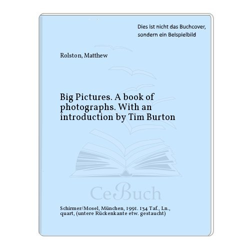 Big Pictures. A book of photographs. With an introduction by Tim Burton: Rolston, Matthew