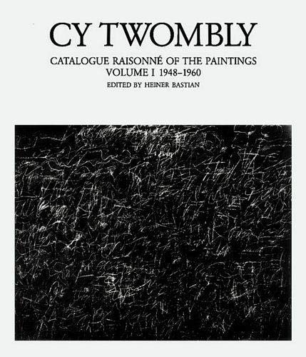 Cy Twombly: Catalogue Raisonne of the Paintings: 1948-1960 Vol 1: Twombly, Cy and Heiner Bastian