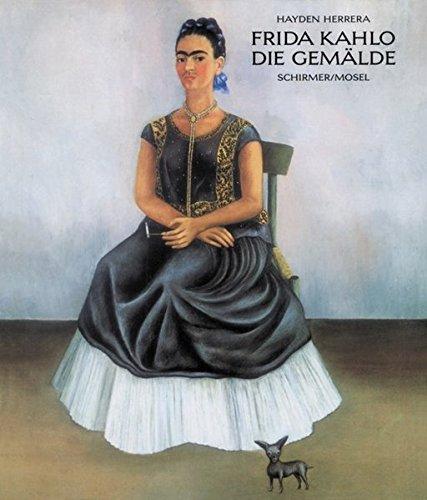 Frida Kahlo : die Gemälde. Dt. von: Herrera, Hayden and