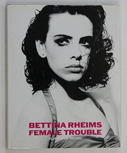 9783888145377: Bettina Rheims : Female Trouble