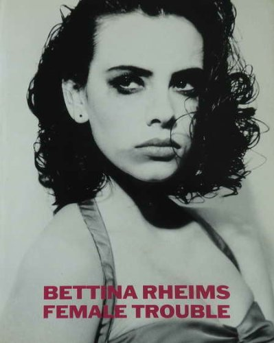 9783888145872: Bettina Rheims: Female Trouble