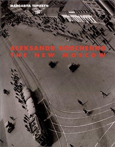 Aleksandr Rodchenko: The New Moscow: Rodchenko, Aleksandr; Tupitsyn, Margarita