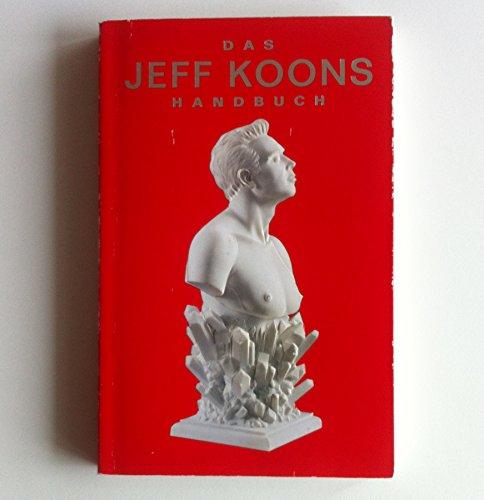 Das Jeff Koons-Handbuch: Koons, Jeff