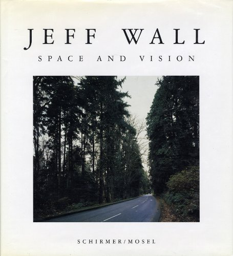 Jeff Wall: Space and Vision: Wall, Jeff