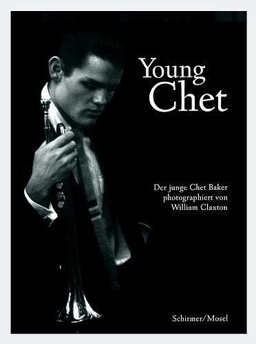9783888148606: Young Chet: The Young Chet Baker Photographed By William Claxton (Schirmer art books on film, showbusiness & performing arts)