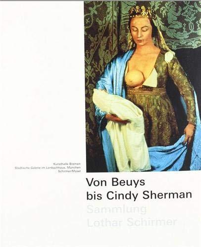 Von Beuys Bis Cindy Sherman - Sammlung Lothar Schirmer (German Edition) (3888148707) by Herzogenrath, Wulf; Kemp, Wolfgang