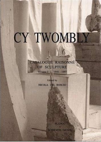 Cy Towmbly : Catalogue Raisonne of Sculpture, Volume I 1946-1997: Nicola Del Roscio, editor; Arthur...