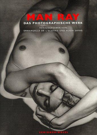 """Man Ray : das photographische Werk , [dieses Buch erscheint anläßlich der Ausstellung """"Man Ray,..."""