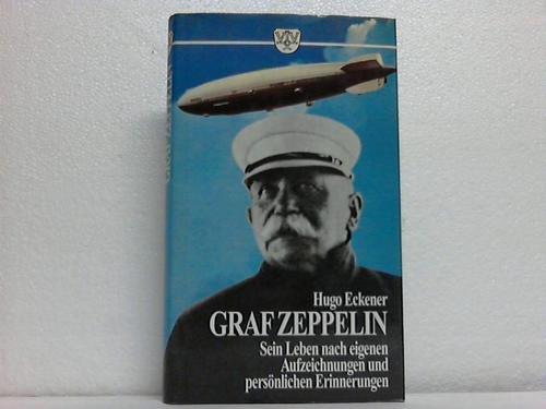 9783888511714: Graf Zeppelin. Sein Leben nach eigenen Aufzeichnungen und pers�nlichen Erinnerungen