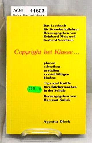 9783888520099: Copyright bei Klasse.... Planen, schreiben, gestalten, vervielfältigen, binden: Tips und Kniffe fürs Büchermachen in der Schule