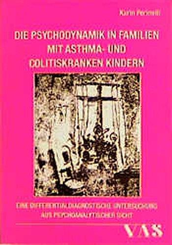 9783888640216: Die Psychodynamik in Familien mit asthma- und colitiskranken Kindern. Eine differentialdiagnostische Untersuchung aus psychoanalytischer Sicht