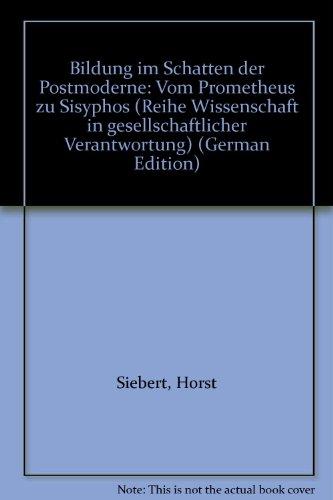9783888641275: Bildung im Schatten der Postmoderne: Vom Prometheus zu Sisyphos (Reihe Wissenschaft in gesellschaftlicher Verantwortung) (German Edition)