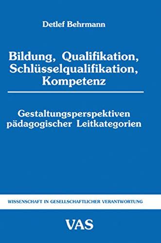 9783888641503: Bildung, Qualifikation, Schlüsselqualifikation, Kompetenz: Gestaltungsperspektiven pädagogischer Leitkategorien