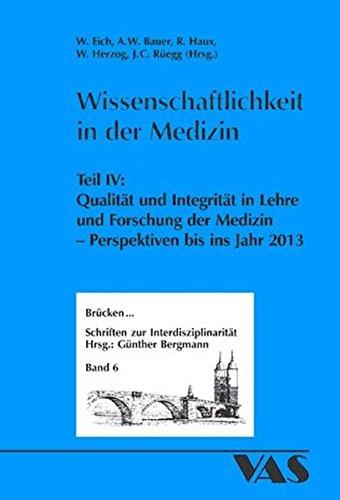 Wissenschaftlichkeit in der Medizin 4 : Qualität und Integrität in Lehre und Forschung ...