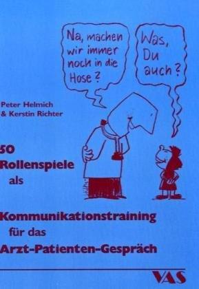9783888643767: 50 Rollenspiele als Kommunikationstraining für das Arzt-Patient-Gespräch