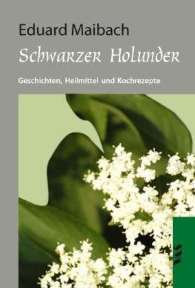 9783888644597: Schwarzer Holunder: Geschichten, Heilmittel und Kochrezepte