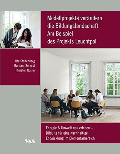 Modellprojekte verändern die Bildungslandschaft: Am Beispiel des: Ute Stoltenberg; Barbara