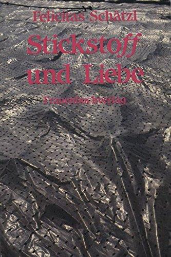 Stickstoff und Liebe: Schätzl, Felicitas