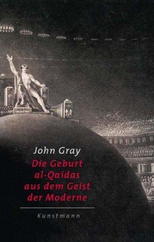 Die Geburt al-Qaidas aus dem Geist der Moderne. (3888973554) by John Gray
