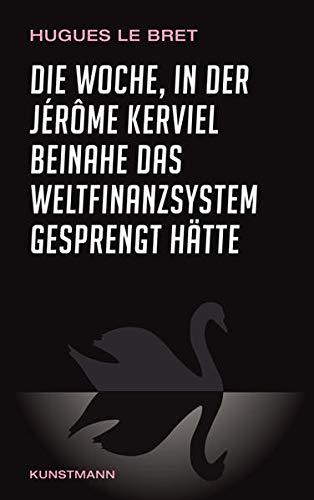 9783888977220: Die Woche, in der J�r�me Kerviel beinahe das Weltfinanzsystem gesprengt h�tte: Ein Insiderbericht