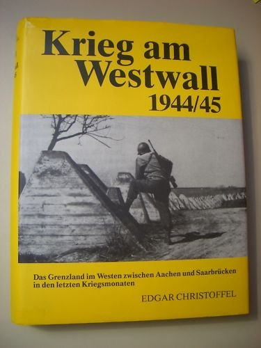 9783889150332: Krieg am Westwall: 1944-45 : das Grenzland im Westen zwischen Aachen und Saarbrucken in den letzten Kriegsmonaten (German Edition)