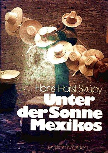 Unter der Sonne Mexikos. Fotos: Hans-Horst Skupy.: Skupy, Hans-Horst: