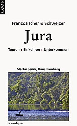 9783889220684: Französischer und Schweizer Jura: Touren-Einkehren- Unterkommen. Reisehandbuch mit praktischen Hinweisen.
