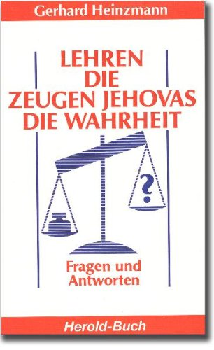 Lehren die Zeugen Jehovas die Wahrheit? Fragen: Heinzmann, Gerhard