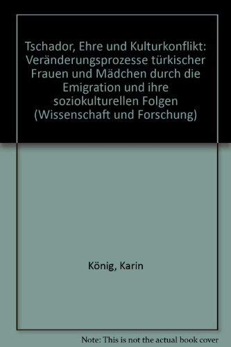 9783889392084: Tschador, Ehre und Kulturkonflikt: Veranderungsprozesse turkischer Frauen und Madchen durch die Emigration und ihre soziokulturellen Folgen (Wissenschaft und Forschung) (German Edition)